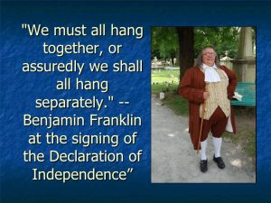 """As Ben Franklin noted, """"We must, indeed, all hang together, or, most assuredly, we shall all hang separately."""""""